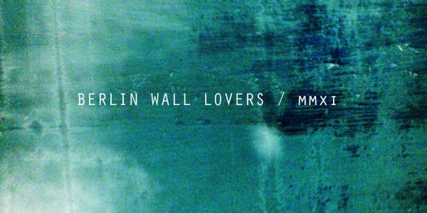 Berlin Wall Lovers - MMXI